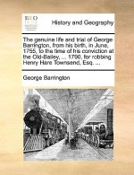 Genuine Life and Trial of George Barrington, from His Birth, in June, 1755, to the Time of His Conviction at the Old-Bailey, ... 1790, for Robbing Hen
