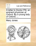 A letter to Doctor Pitt, an eminent physician at Oxford. By a young lady of Oxford; ...