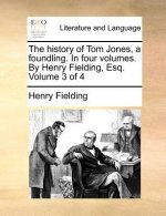 History of Tom Jones, a Foundling. in Four Volumes. by Henry Fielding, Esq. Volume 3 of 4