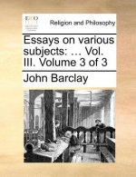 Essays on various subjects: ... Vol. III.  Volume 3 of 3