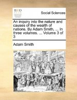 An inquiry into the nature and causes of the wealth of nations. By Adam Smith, ... In three volumes. ...  Volume 3 of 3
