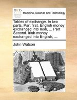 Tables of exchange. In two parts. Part first. English money exchanged into Irish, ... Part Second. Irish money exchanged into English, ...
