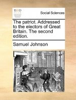 The patriot. Addressed to the electors of Great Britain. The second edition.