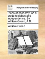 Plans of economy; or, a guide to riches and independence. By William Green, A.B.