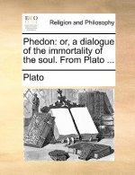 Phedon: or, a dialogue of the immortality of the soul. From Plato ...