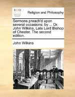 Sermons Preach'd Upon Several Occasions