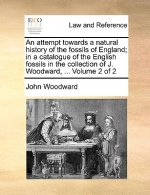 An attempt towards a natural history of the fossils of England; in a catalogue of the English fossils in the collection of J. Woodward, ...  Volume 2