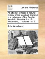 An attempt towards a natural history of the fossils of England; in a catalogue of the English fossils in the collection of J. Woodward, ...  Volume 1
