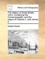 The history of Great Britain. Vol.II. Containing the Commonwealth, and the reigns of Charles II. and James II.