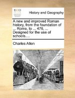 A new and improved Roman history, from the foundation of ... Rome, to ... 476, ... Designed for the use of schools....