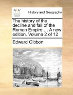 The history of the decline and fall of the Roman Empire.... A new edition. Volume 2 of 12