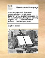 Sheridan improved. A general pronouncing and explanatory dictionary of the English language: for the use of schools, foreigners learning English, &c.
