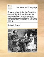 Poems, Chiefly in the Scottish Dialect. by Robert Burns. in Two Volumes. a New Edition, Considerably Enlarged. Volume 1 of 2