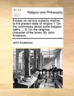 Essays on various subjects relative to the present state of religion 1. On the controversy about some burgess oaths. ... 8. On the religious character