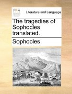 Tragedies of Sophocles Translated.
