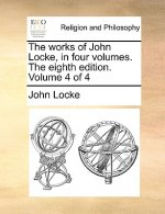 The works of John Locke, in four volumes. The eighth edition. Volume 4 of 4