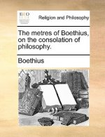 The metres of Boethius, on the consolation of philosophy.