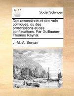 Des Assassinats Et Des Vols Politiques, Ou Des Proscriptions Et Des Confiscations. Par Guillaume-Thomas Raynal.