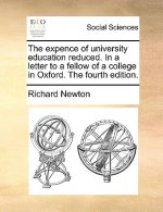The expence of university education reduced. In a letter to a fellow of a college in Oxford. The fourth edition.