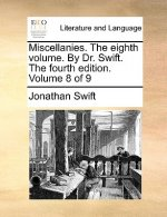 Miscellanies. The eighth volume. By Dr. Swift. The fourth edition. Volume 8 of 9