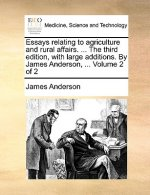 Essays relating to agriculture and rural affairs. ... The third edition, with large additions. By James Anderson, ...  Volume 2 of 2
