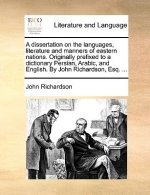 A dissertation on the languages, literature and manners of eastern nations. Originally prefixed to a dictionary Persian, Arabic, and English. By John