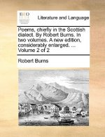 Poems, Chiefly in the Scottish Dialect. by Robert Burns. in Two Volumes. a New Edition, Considerably Enlarged. ... Volume 2 of 2