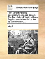 Pub. Virgilii Maronis Bucolicorum eclogae decem. The Bucolicks of Virgil, with an English translation and notes. By John Martyn, ...