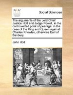 The arguments of the Lord Chief Justice Holt and Judge Powell, in the controverted point of peerage: in the case of the King and Queen against Charles
