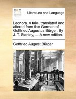 Leonora. a Tale, Translated and Altered from the German of Gottfried Augustus Brger. by J. T. Stanley, ... a New Edition.
