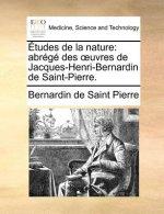 �tudes de la nature: abr�g� des �uvres de Jacques-Henri-Bernardin de Saint-Pierre.