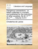 Dangerous connections : or, letters collected in a society, and published for the instruction of other societies. By M. C**** de L***. ...  Volume 3 o