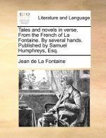 Tales and novels in verse. From the French of La Fontaine. By several hands. Published by Samuel Humphreys, Esq.