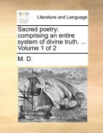 Sacred poetry: comprising an entire system of divine truth. ...  Volume 1 of 2