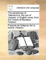 The adventures of Telemachus, the son of Ulysses: in English verse, from the French of Monsieur Fenelon.