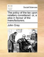 The policy of the tax upon retailers considered: or, a plea in favour of the manufacturers.
