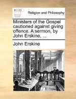 Ministers of the Gospel cautioned against giving offence. A sermon, by John Erskine, ...