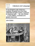 New English-Latin Dictionary, Carefully Compiled from the Most Celebrated English Writers; Rendered in Classical Latin, ... by John Entick, ... a New