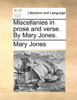 Miscellanies in prose and verse. By Mary Jones.