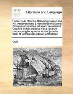 Publii Ovidii Nasonis Metamorphoseon Libri XV. Interpretatione & Notis Illustravit Daniel Chrispinus Helvetius Ad Usum Serenissimi Delphini. in Hac Ed