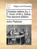 Christian letters by J. F. Vicar of M-y, Salop. The second edition.