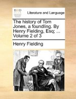 The history of Tom Jones, a foundling. By Henry Fielding, Esq; ...  Volume 2 of 3