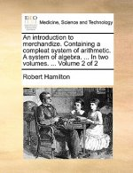 An introduction to merchandize. Containing a compleat system of arithmetic. A system of algebra. ... In two volumes. ...  Volume 2 of 2
