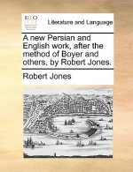A new Persian and English work, after the method of Boyer and others, by Robert Jones.