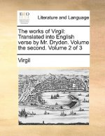 The works of Virgil: Translated into English verse by Mr. Dryden. Volume the second.  Volume 2 of 3