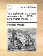 Vox stellarum: or, a loyal almanack for ... 1798, ... By Francis Moore, ...