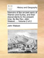 Memoirs of the ancient earls of Warren and Surrey, and their descendants to the present time. By the Rev. John Watson, ...  Volume 2 of 2
