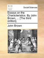 Essays on the Characteristics. By John Brown, ... [The third edition].