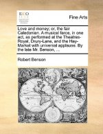 Love and money; or, the fair Caledonian. A musical farce, in one act, as performed at the Theatres-Royal, Drury-Lane, and the Hay-Market with universa