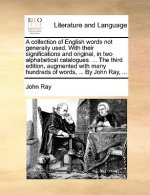 A collection of English words not generally used. With their significations and original, in two alphabetical catalogues. ... The third edition, augme